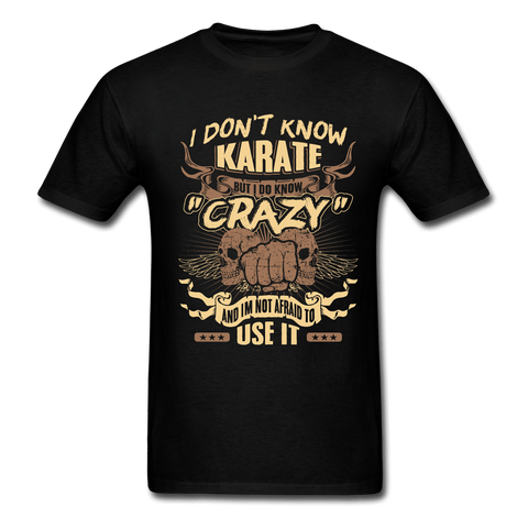 I Don't Know Karate But I Do Know Crazy And I'm Not Afraid To Use It - black