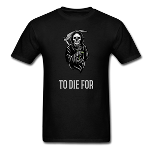To Die For T-Shirt - black