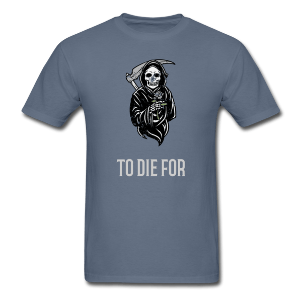 To Die For T-Shirt - denim