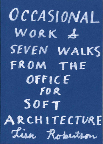 Occasional Work and Seven Walks from the Office for Soft Architecture by Lisa Robertson