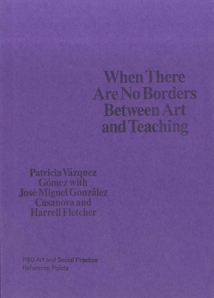 ART AND SOCIAL PRACTICE REFERENCE POINTS: When There Are No Borders Between Art and Teaching