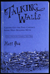 Talking Walls: Casting Out the Post-Contact Stone-Wall-Building Myth by Matt Bua