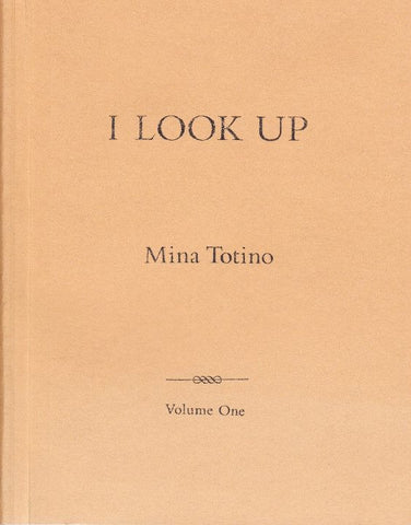 I Look Up, Volume One, 1997 to 2000 by Mina Totino