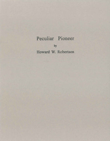 Peculiar Pioneer by Howard W. Robertson