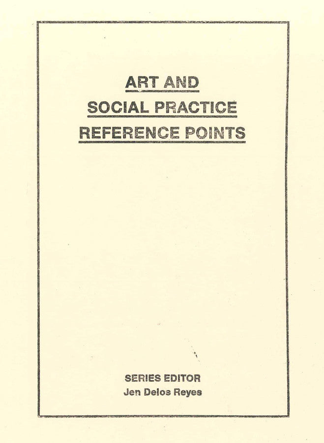 ART AND SOCIAL PRACTICE REFERENCE POINTS 2013 Compilation by  Various