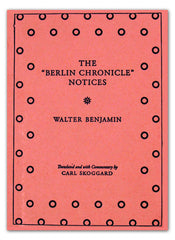 "Walter Benjamin's ""Berlin Chronicle"" Notices by Carl Skoggard"