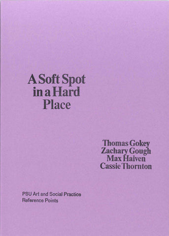 A Soft Spot in a Hard Place by ed. Zachary Gough with Thomas Gokey, Max Haiven, and Cassie Thornton
