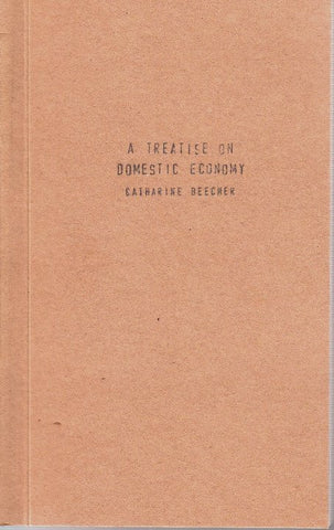 A Treatise On Domestic Economy by Catharine Beecher
