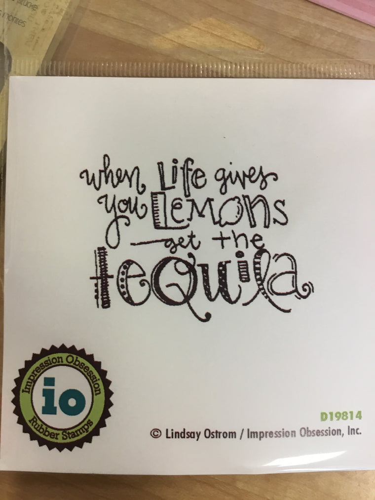 """When life gives you lemons get the tequila"" Rubber stamp"