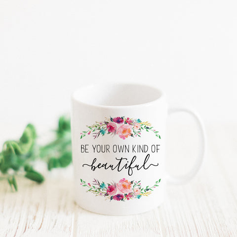 Be Your Own Kind of Beautiful Mug