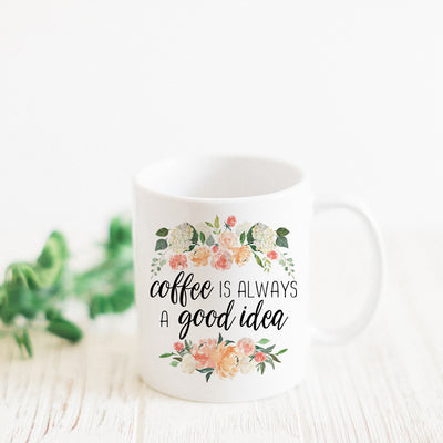 Coffee is Always A Good Idea Mug