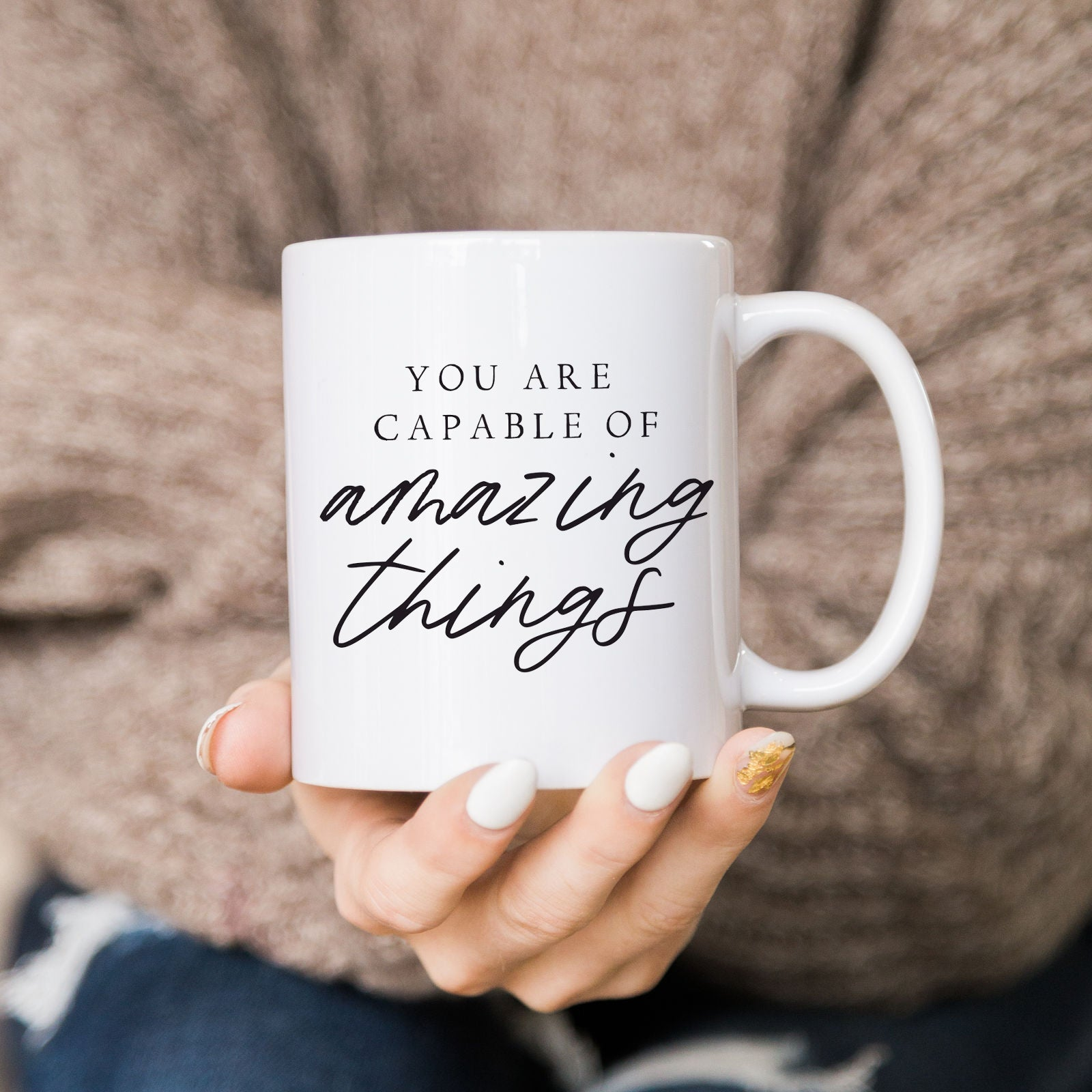 You Are Capable Of Amazing Things Mug