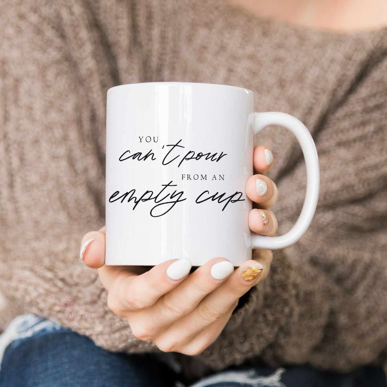 You Can't Pour From An Empty Cup Mug