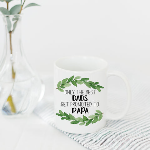 Only The Best Dads Get Promoted to Papa Mug