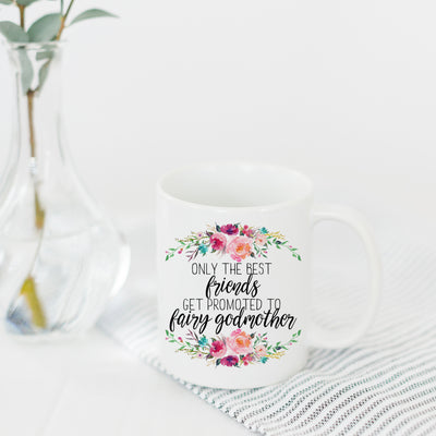 Only the Best Friends Get Promoted to Fairy Godmother Mug