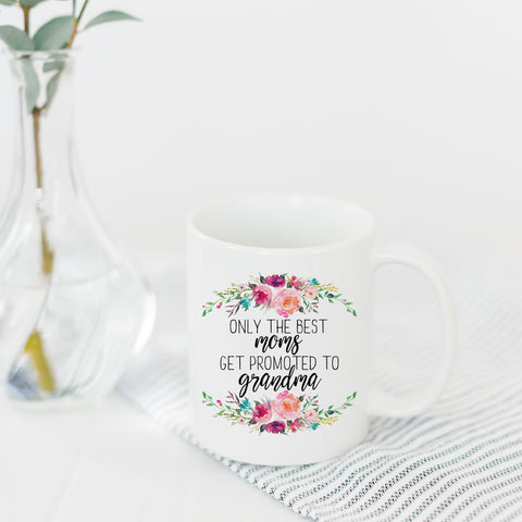 Only the Best Moms get Promoted to Grandma Mug