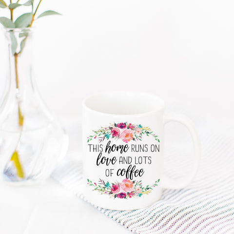This Home Runs on Love and Lots of Coffee Mug