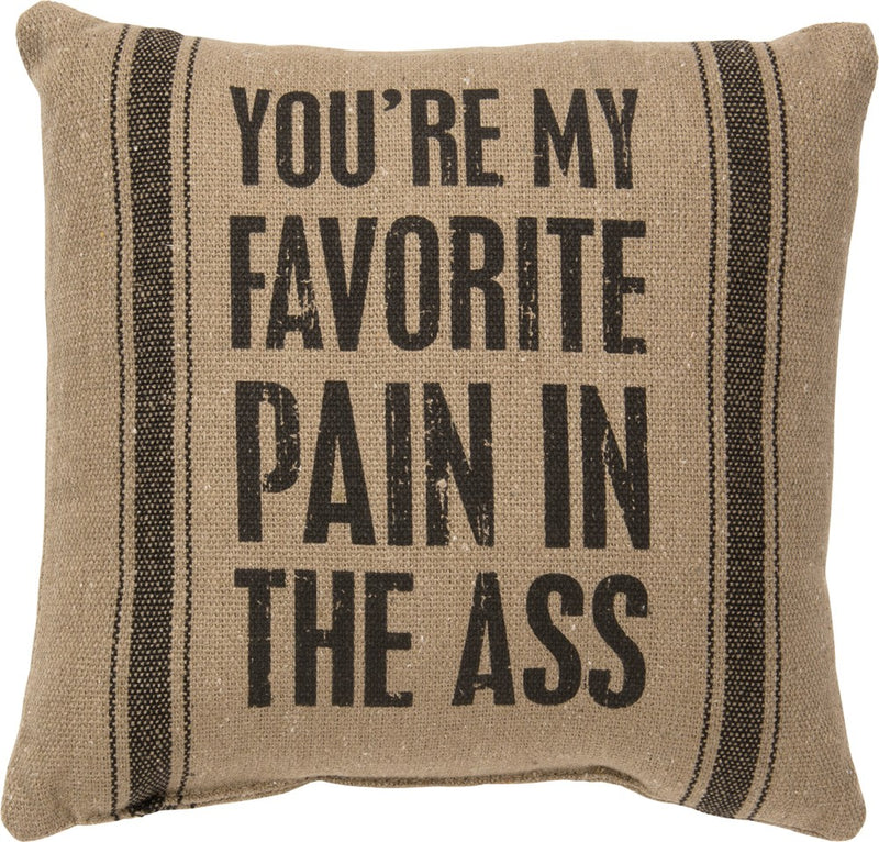 Favorite Pain in the @$$ - Pillow