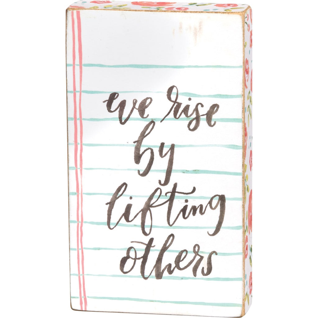 We Rise By Lifting Others - Small Sign