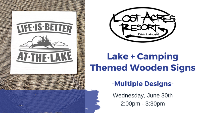 June 30th | Lake/Camping Wooden Signs @ Lost Acres