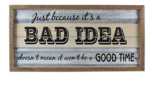 Bad Idea, Good Time - Tin Sign