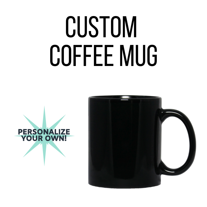 CUSTOM Classic Coffee Mug