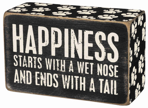 happiness starts with a wet nose and ends with a tail wood sign