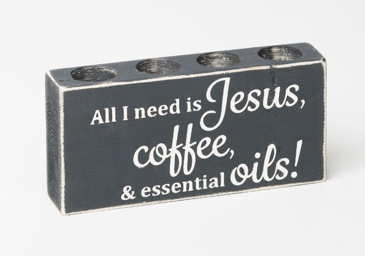 All I need is Jesus, coffee, & essential oils! - Medium Holder