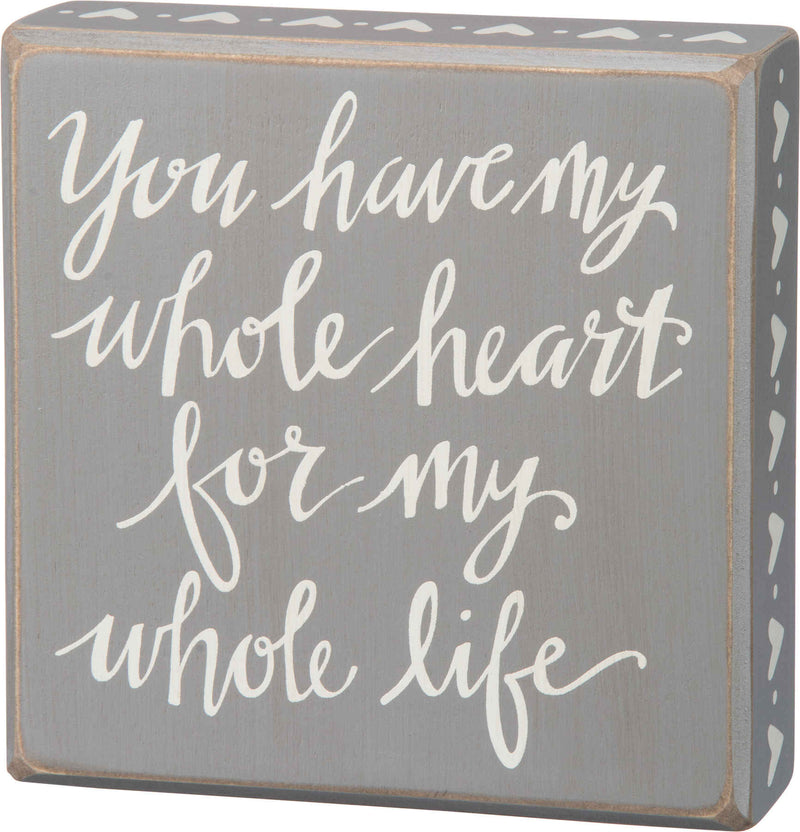 my whole heart for my whole life gray painted wooden sign