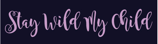 Stay Wild My Child - Small Holder