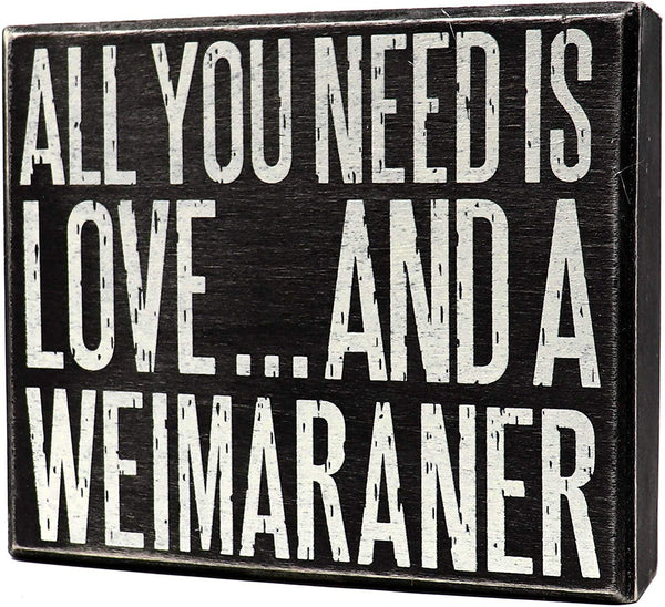 JennyGems -All You Need is Love and A Weimaraner - Wooden Stand Up Box Sign -Raner Moms Gift Series - Weimaraner Decor Signs - Rustic Farmhouse Box Sign - Raner, Grey Ghost, Weimaraner Vorstehhund