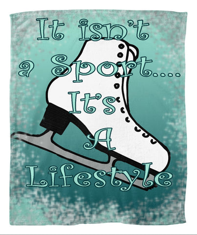 It isn't a Sport it's a Lifestyle- Figure Skating Fleece Blanket
