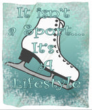 It isn't a Sport it's a Lifestyle- Figure Skating -Minky Blankets in 3 Sizes
