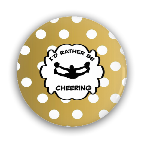 I'd Rather Be Cheering Pin-Back Buttons