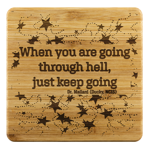 """When you are going through Hell, Just Keep Going""- Bamboo Coaster Set"