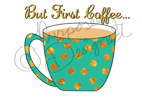 But First Coffee with Gold-SVG/Silhouette Print and Cut Design DOWNLOAD