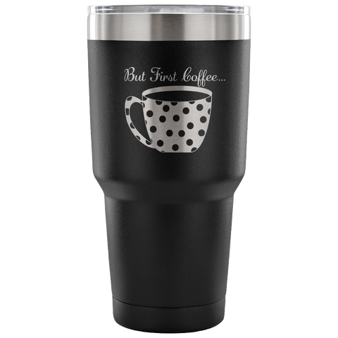 But First Coffee--Etched Tumbler -30 ounces- Choose from a Variety of 7 Colors