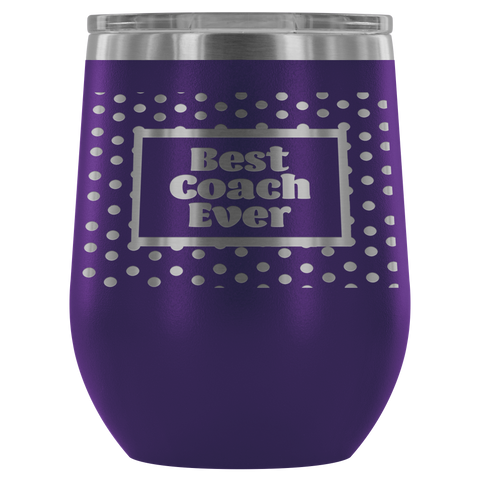 Best Coach Ever- Wine Tumbler - 12 Color Options