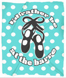 I'd Rather Be at the Barre Dance Minky Blankets