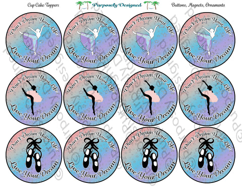 Don't Dream your Life- Live Your Dream Dance - Cupcake Toppers - Printable Party Favors