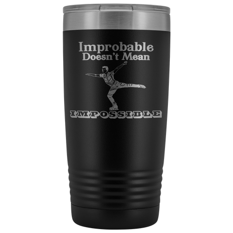 Improbable Doesn't Mean Impossible Men's Figure Skating 20 Ounce Tumbler
