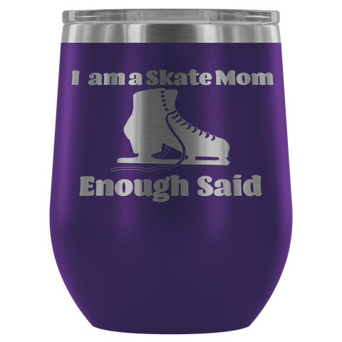 I am a Skate Mom Enough Said- Stemless Wine Tumbler