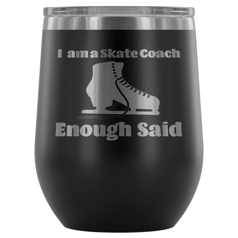 I am a Skate Coach Enough Said- Stemless Wine Tumbler