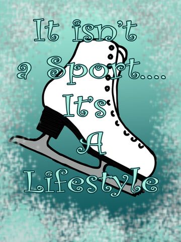 Skating..It's a Lifestyle- Print can be personalized