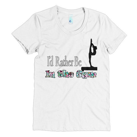 I'd Rather Be In the Gym-Women's American Apparel short sleeve t-shirt