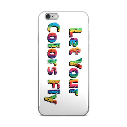 Let Your Colors Fly- iPhone case -Price includes Shipping