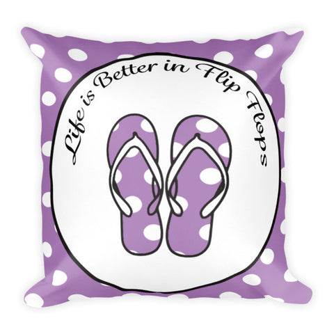 Life is Better in Flip Flops Pillow