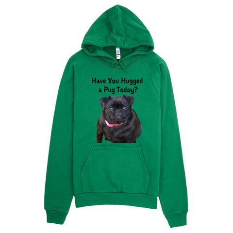 Have you Hugged a Pug Today- Hoodie