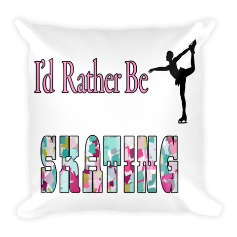 I'D Rather Be Skating - Figure Skating Pillow