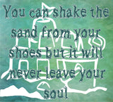 Shake the Sand From Your Soul-Choose you Style and Size